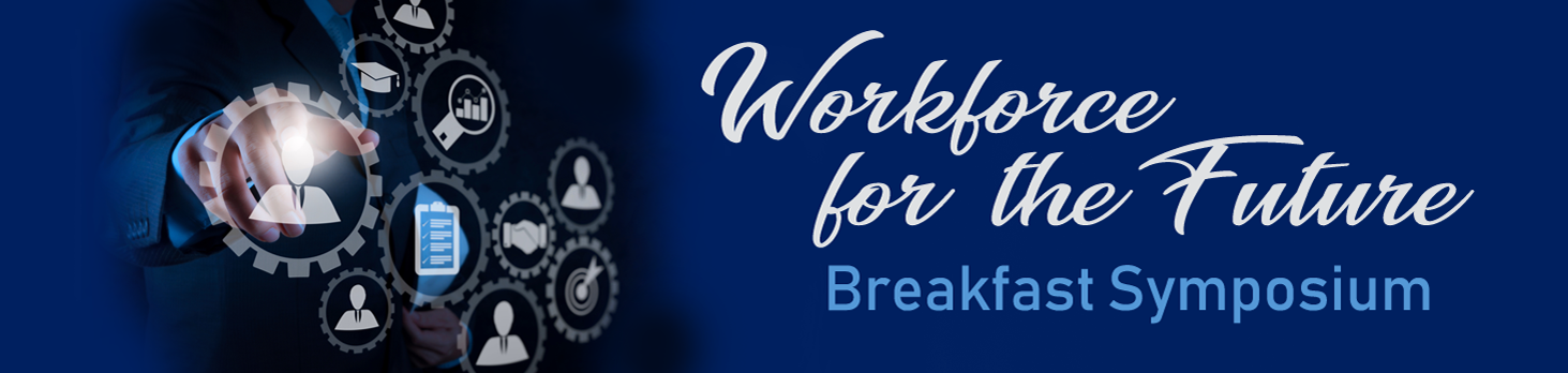 "Banner for breakfast symposium, ""Workforce for the Future"""